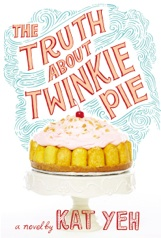 The Tructh About Twinkie Pie by Kat Yeh